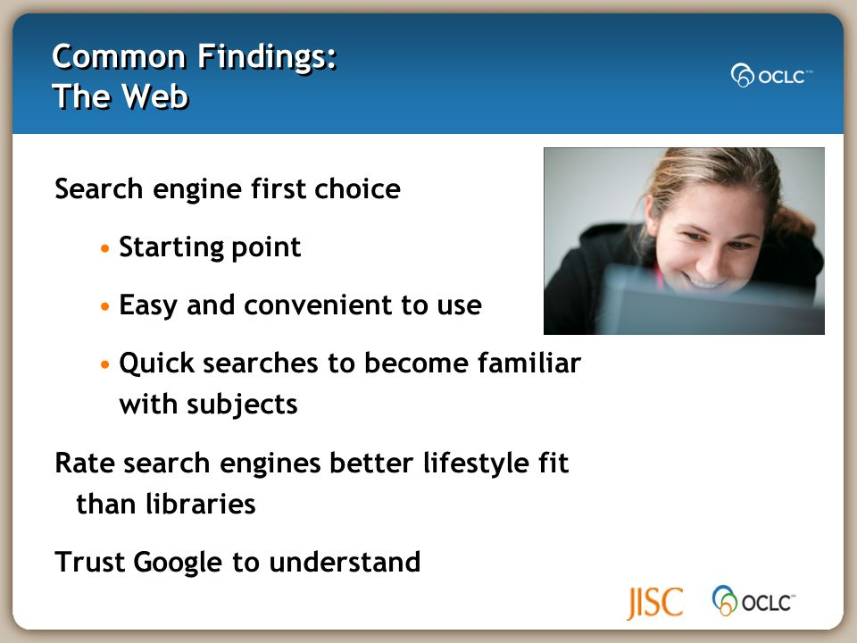Common Findings: The Search Search strategies differ by context Database interfaces hinder access Desire enhanced functionality & content to evaluate resources Prefer natural language