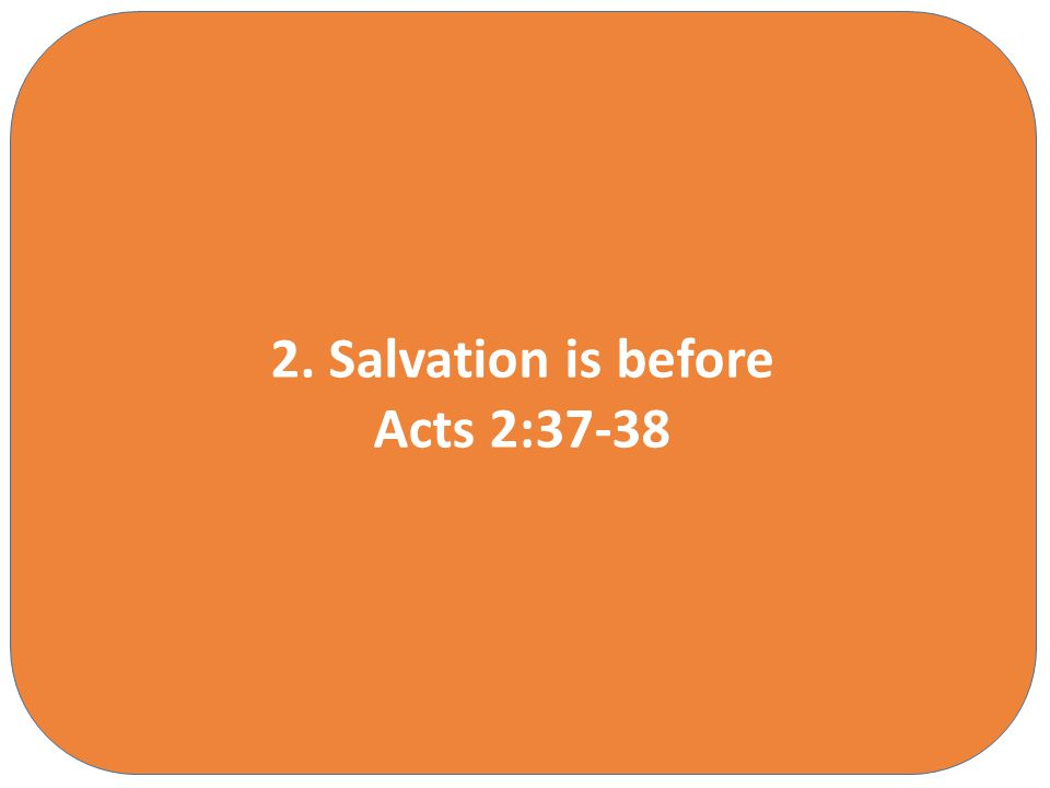 Some men say this is relaxing… 2. Salvation is before Acts 2:37-38