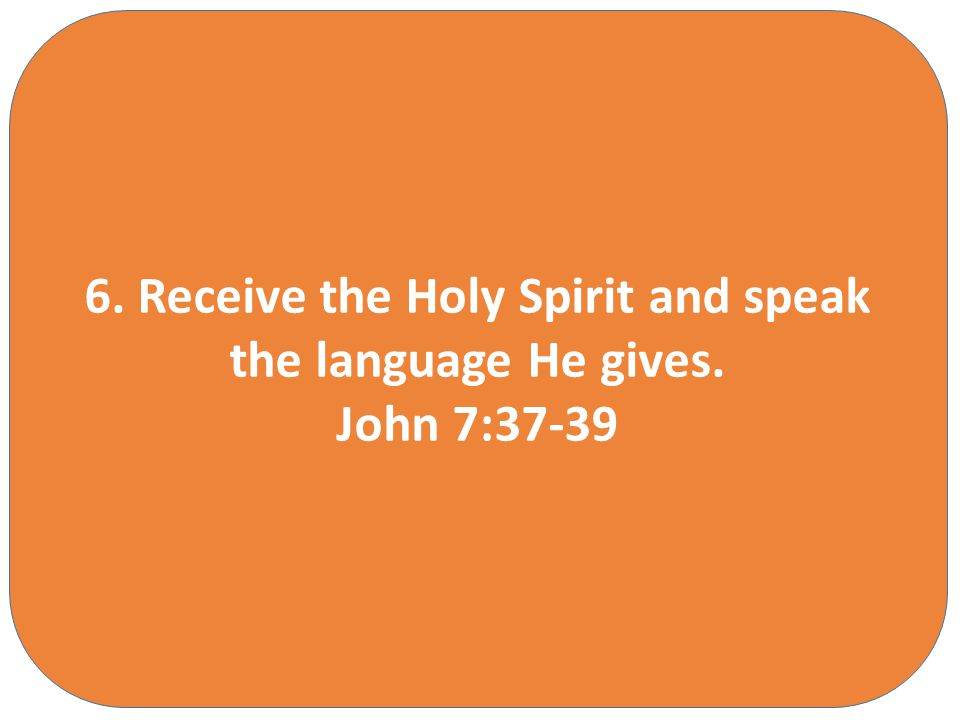 Some men say this is relaxing… 6.Receive the Holy Spirit and speak the language He gives.