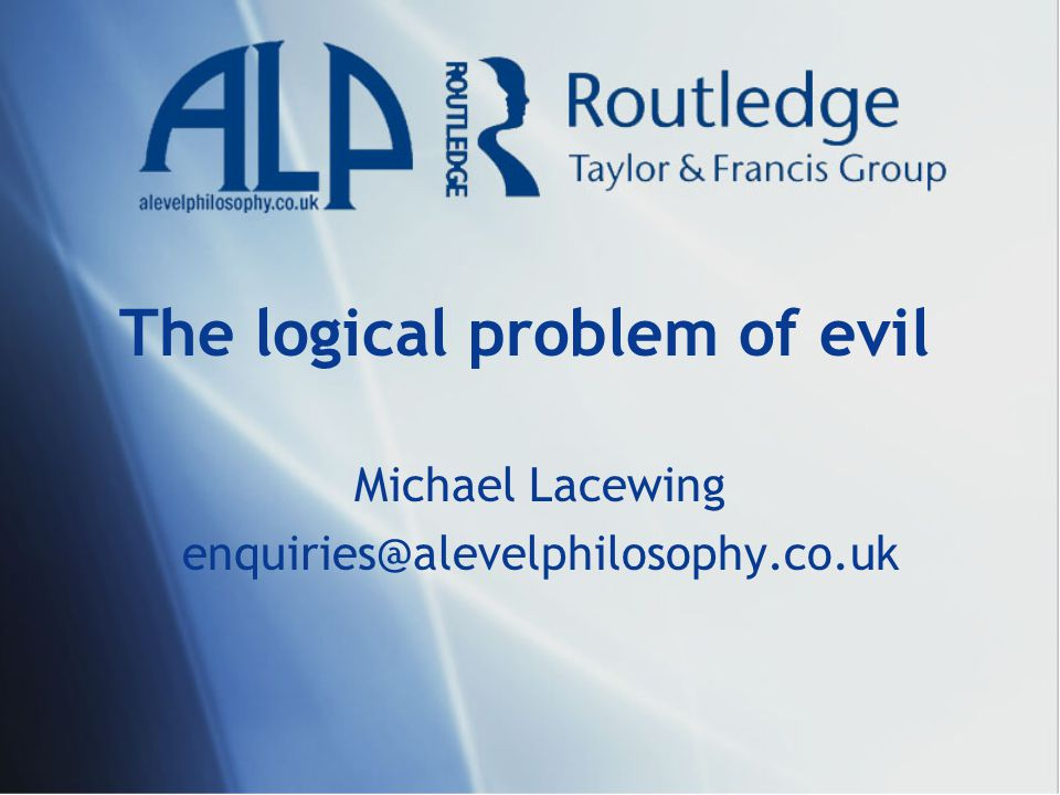 The logical problem of evil Michael Lacewing enquiries@alevelphilosophy.co.uk
