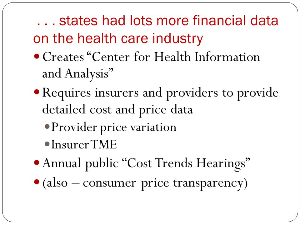 """... states had lots more financial data on the health care industry Creates """"Center for Health Information and Analysis"""" Requires insurers and provide"""
