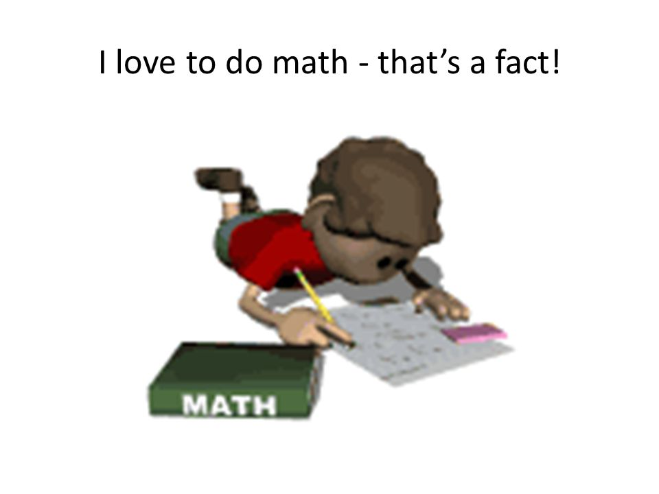 I love to do math - that's a fact!
