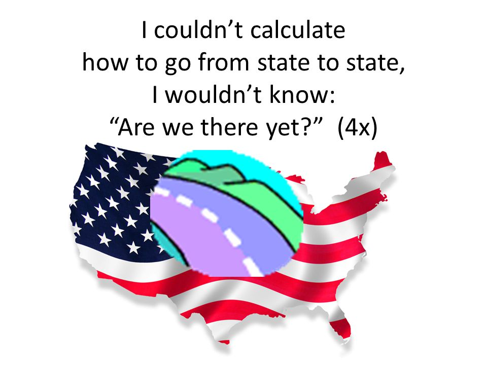 I couldn't calculate how to go from state to state, I wouldn't know: Are we there yet (4x)