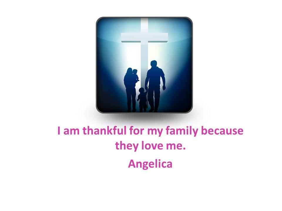 I am thankful for my family. Ana Dunn