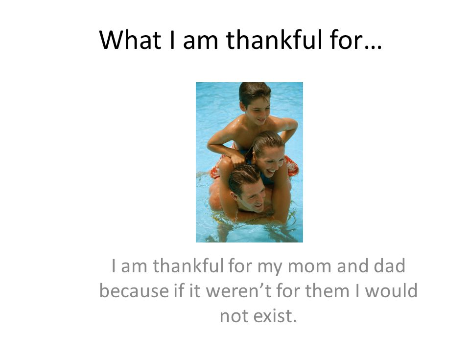 I am thankful for… by Melia Granados I am thankful for my family because, they are always there for me when I need them.