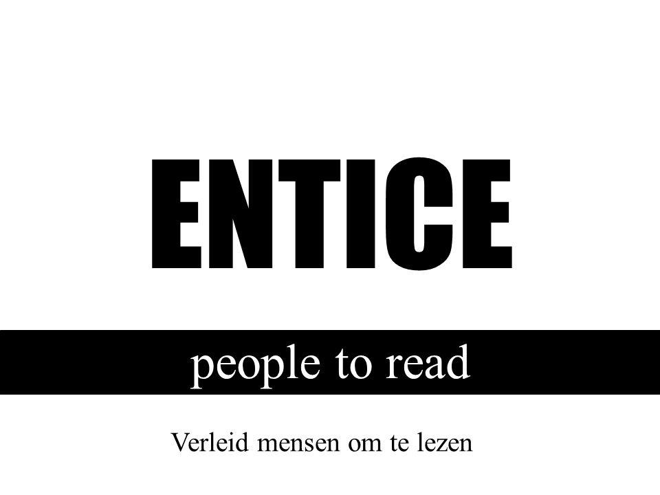 ENTICE people to read Verleid mensen om te lezen