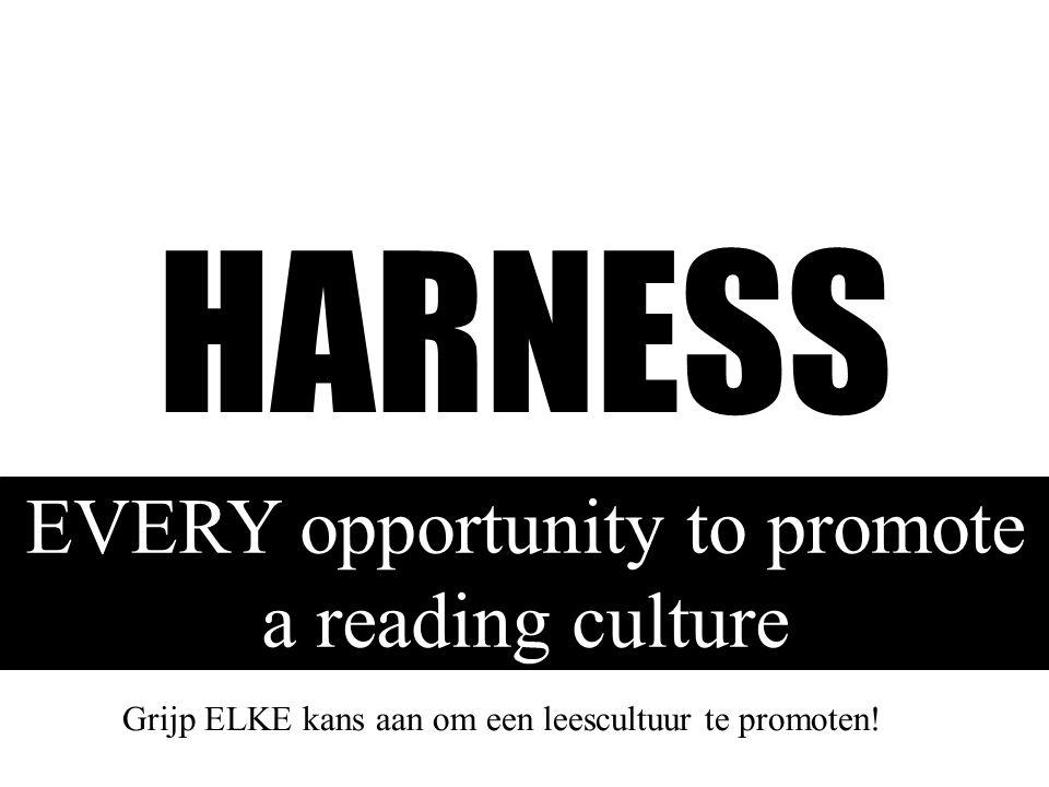 HARNESS EVERY opportunity to promote a reading culture Grijp ELKE kans aan om een leescultuur te promoten!
