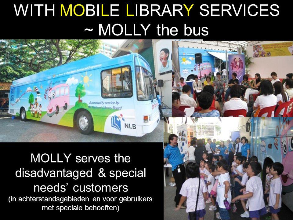 MOLLY serves the disadvantaged & special needs' customers (in achterstandsgebieden en voor gebruikers met speciale behoeften) WITH MOBILE LIBRARY SERVICES ~ MOLLY the bus