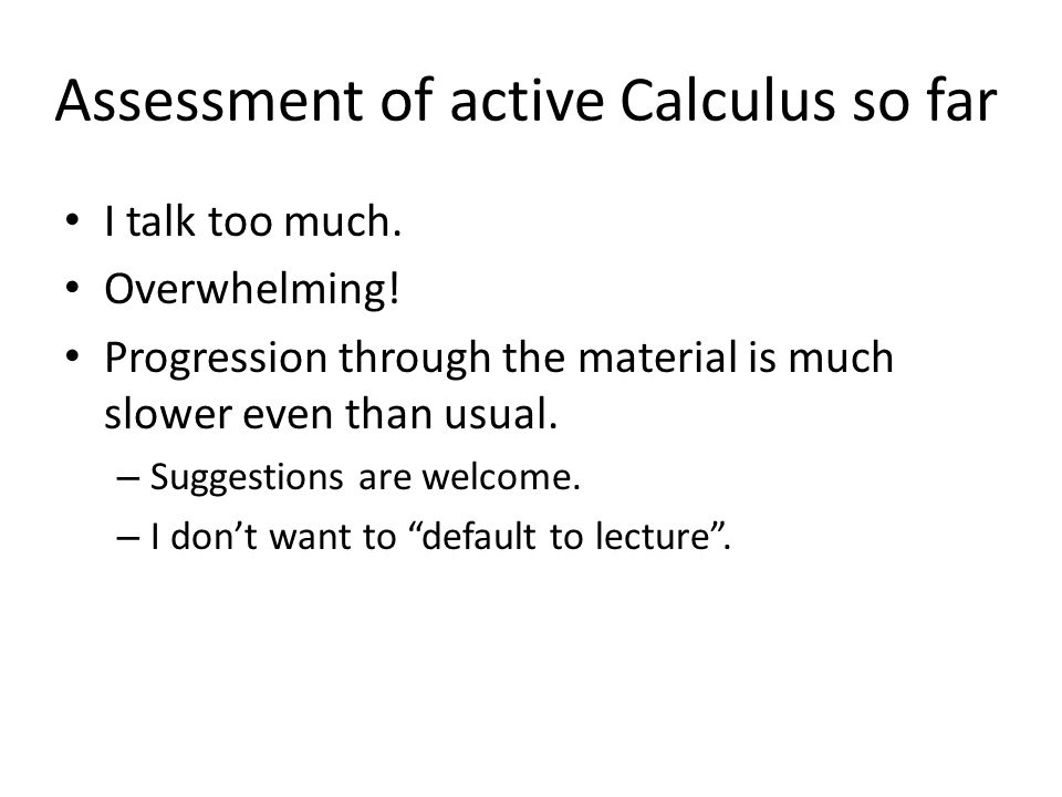 Assessment of active Calculus so far I talk too much.