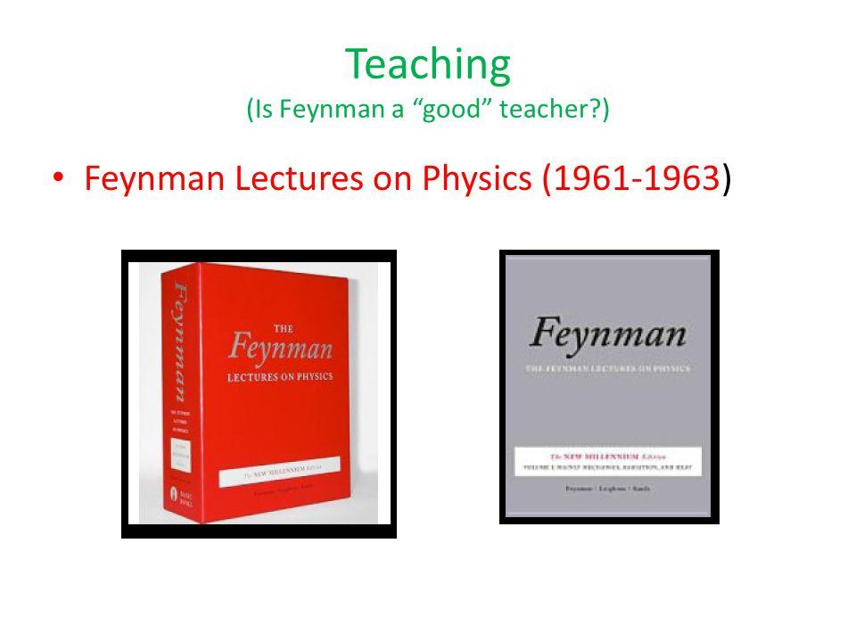 Teaching (Is Feynman a good teacher ) Feynman Lectures on Physics (1961-1963)