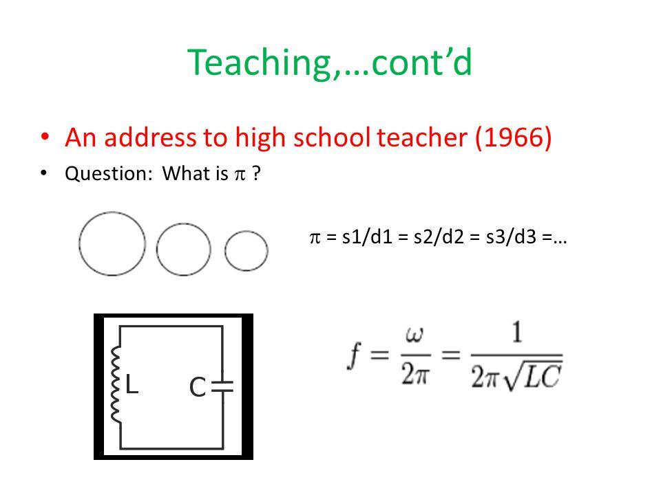 Teaching,…cont'd An address to high school teacher (1966) Question: What is  .