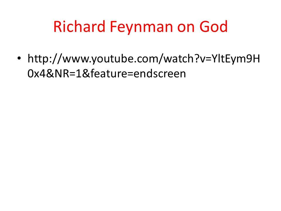Richard Feynman on God http://www.youtube.com/watch v=YltEym9H 0x4&NR=1&feature=endscreen