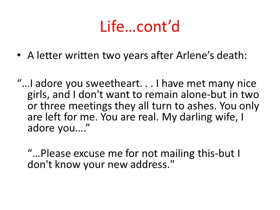 Life…cont'd A letter written two years after Arlene's death: …I adore you sweetheart...