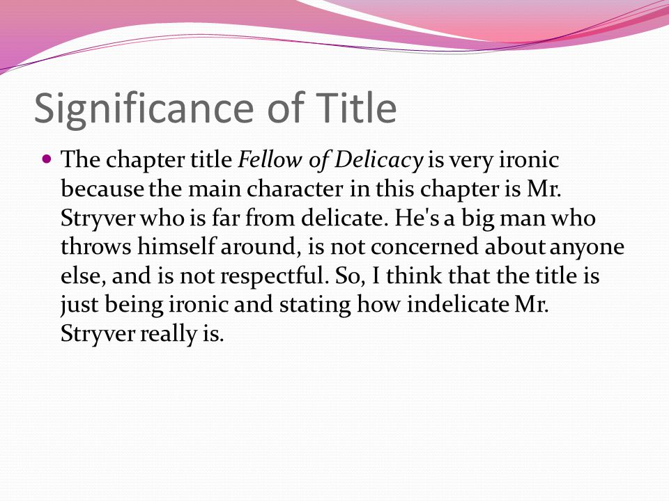 Significance of Title The chapter title Fellow of Delicacy is very ironic because the main character in this chapter is Mr.