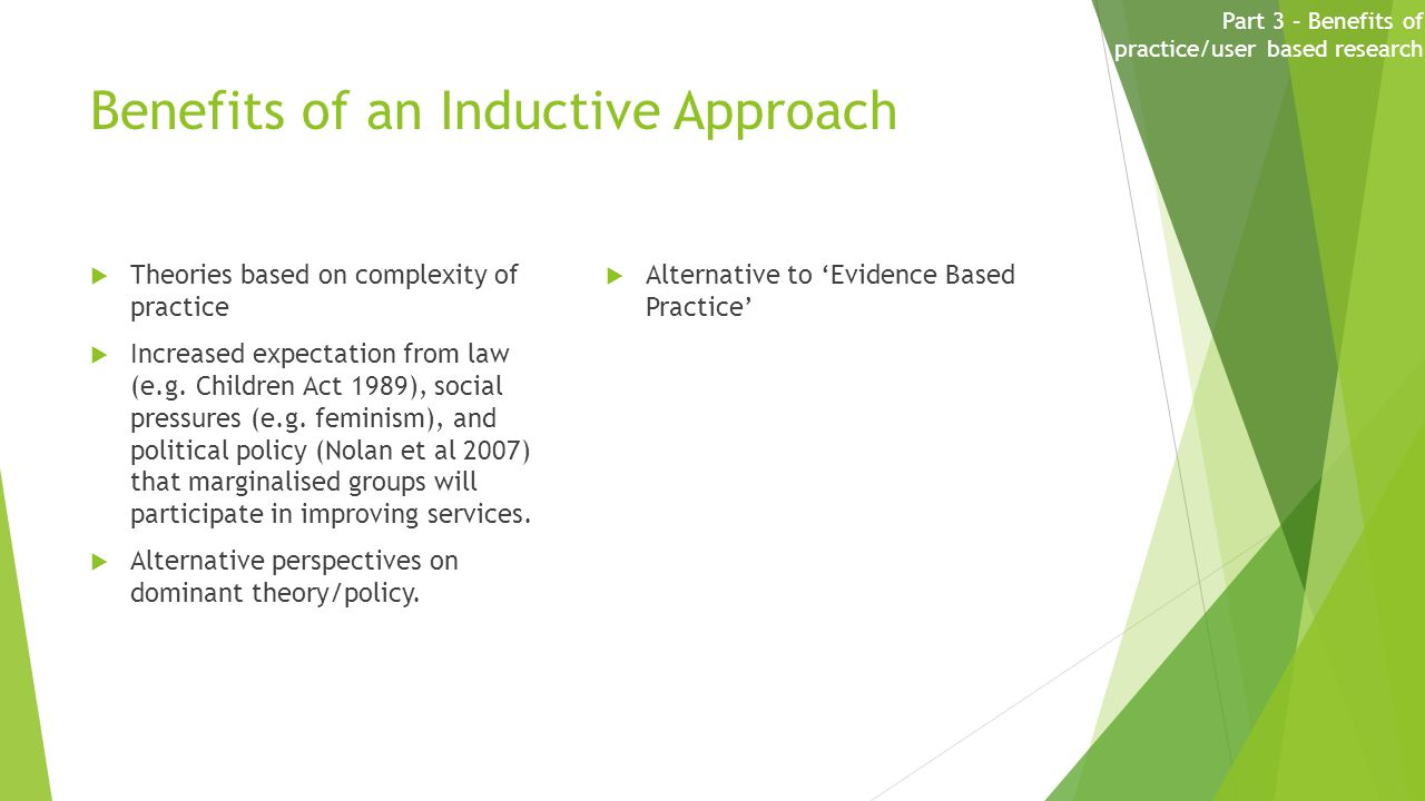 Benefits of an Inductive Approach  Theories based on complexity of practice  Increased expectation from law (e.g.