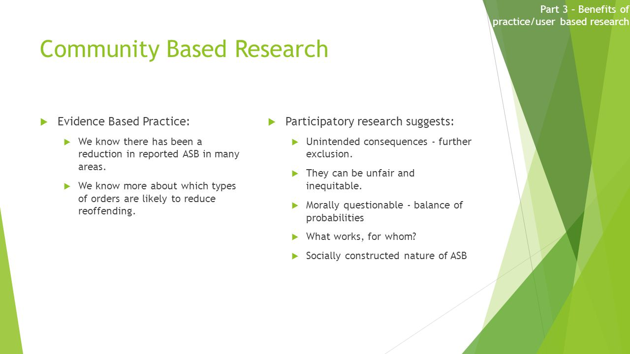 Community Based Research  Evidence Based Practice:  We know there has been a reduction in reported ASB in many areas.