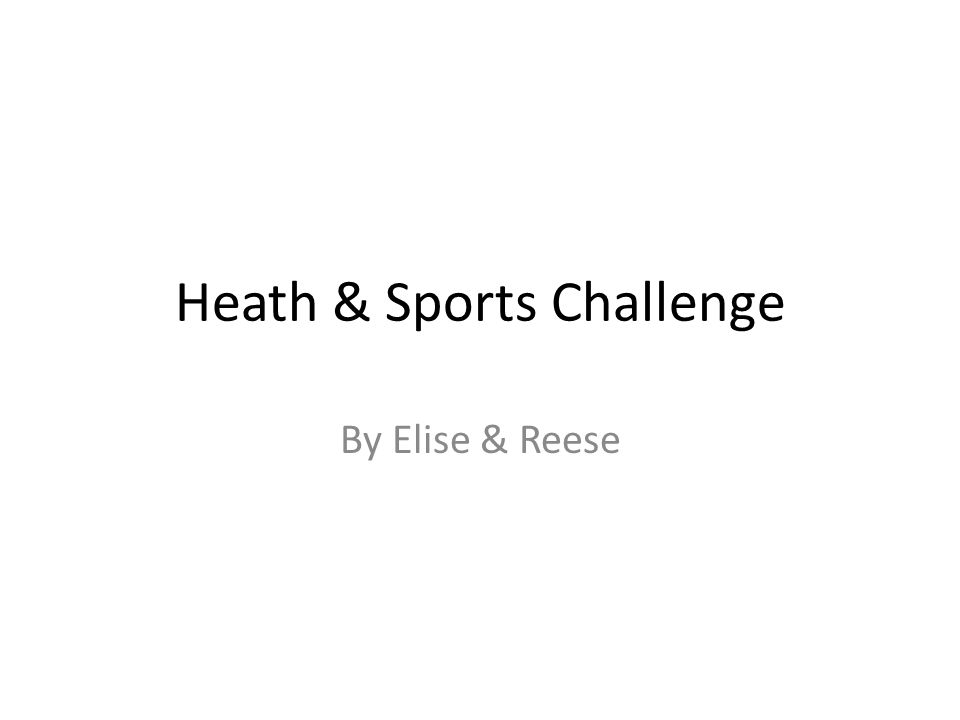Heath & Sports Challenge By Elise & Reese