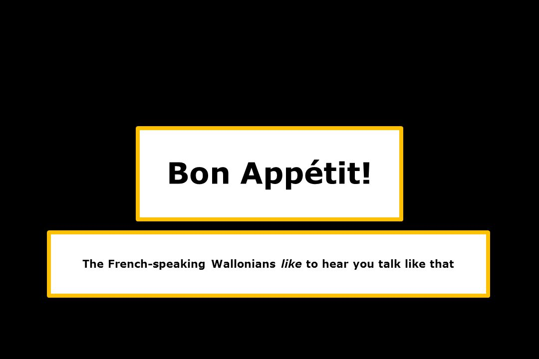 The French-speaking Wallonians like to hear you talk like that