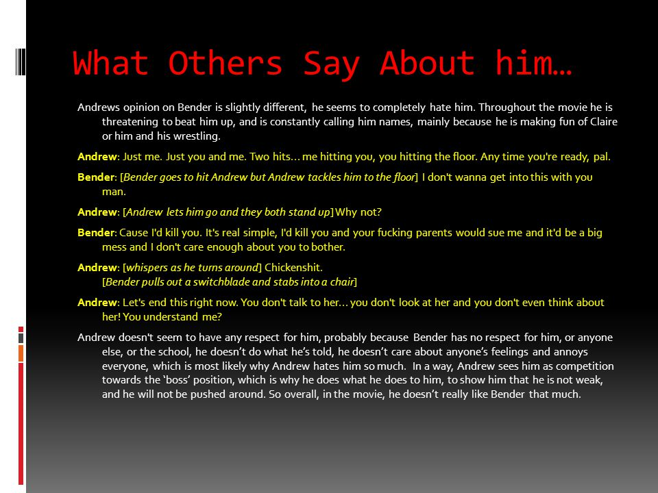 What Others Say About him… Andrews opinion on Bender is slightly different, he seems to completely hate him.
