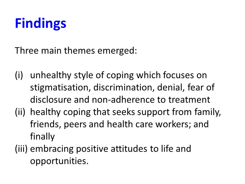 Findings Unhealthy coping (Denial, Fear of disclosure) I just didn t get to terms with it.
