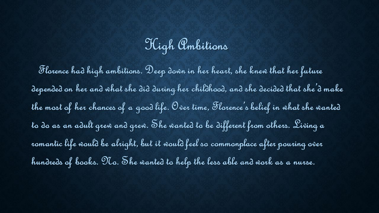 High Ambitions High Ambitions Florence had high ambitions. Deep down in her heart, she knew that her future depended on her and what she did during he