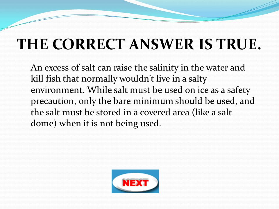 An excess of salt can raise the salinity in the water and kill fish that normally wouldn't live in a salty environment. While salt must be used on ice