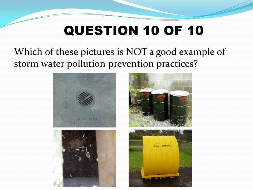 Which of these pictures is NOT a good example of storm water pollution prevention practices? QUESTION 10 OF 10