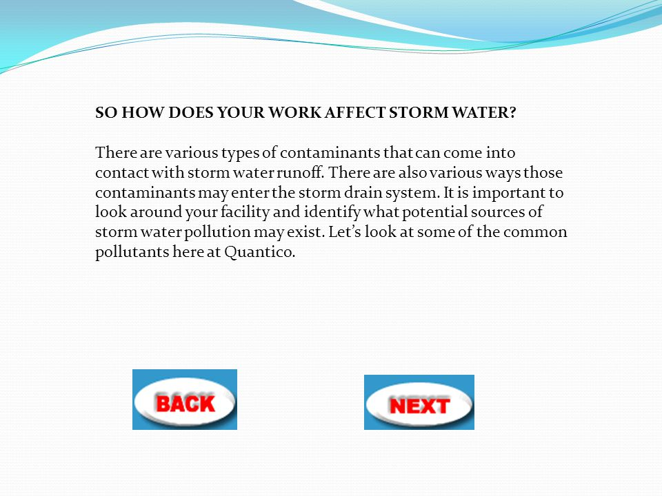 SO HOW DOES YOUR WORK AFFECT STORM WATER? There are various types of contaminants that can come into contact with storm water runoff. There are also v