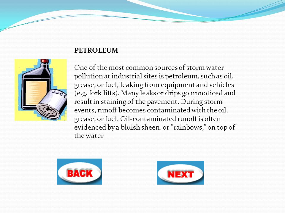 PETROLEUM One of the most common sources of storm water pollution at industrial sites is petroleum, such as oil, grease, or fuel, leaking from equipme