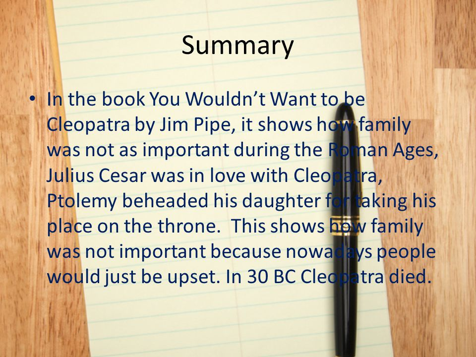 Family Was not important in roman ages Was a lot different then what it is now Ptolemy beheaded his own daughter You would get severely punished if you do that nowadays.