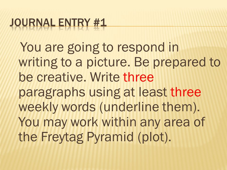 1.Indent (3) paragraphs, no line skipping, 2. Correctly use and underline (3) weekly words 3.