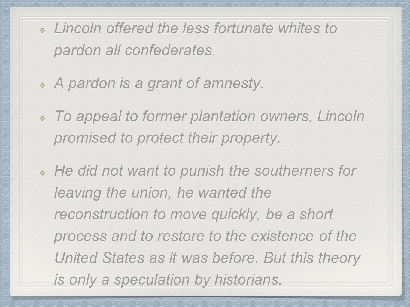 Lincoln offered the less fortunate whites to pardon all confederates. A pardon is a grant of amnesty. To appeal to former plantation owners, Lincoln p