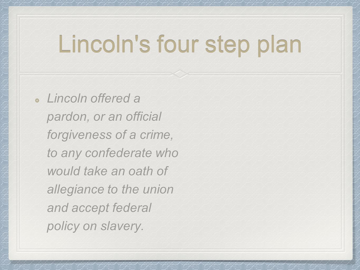 Lincoln s vision for reconstruction President Lincoln seemed to prefer reconstruction through the states themselves without assistance from Washington.
