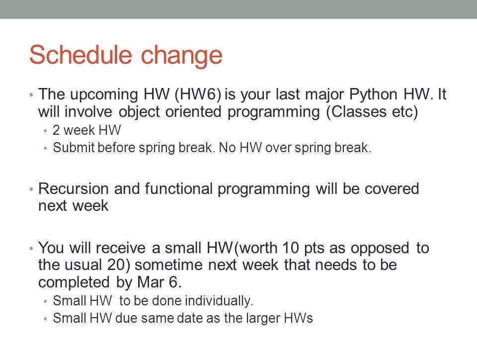 Schedule change The upcoming HW (HW6) is your last major Python HW.
