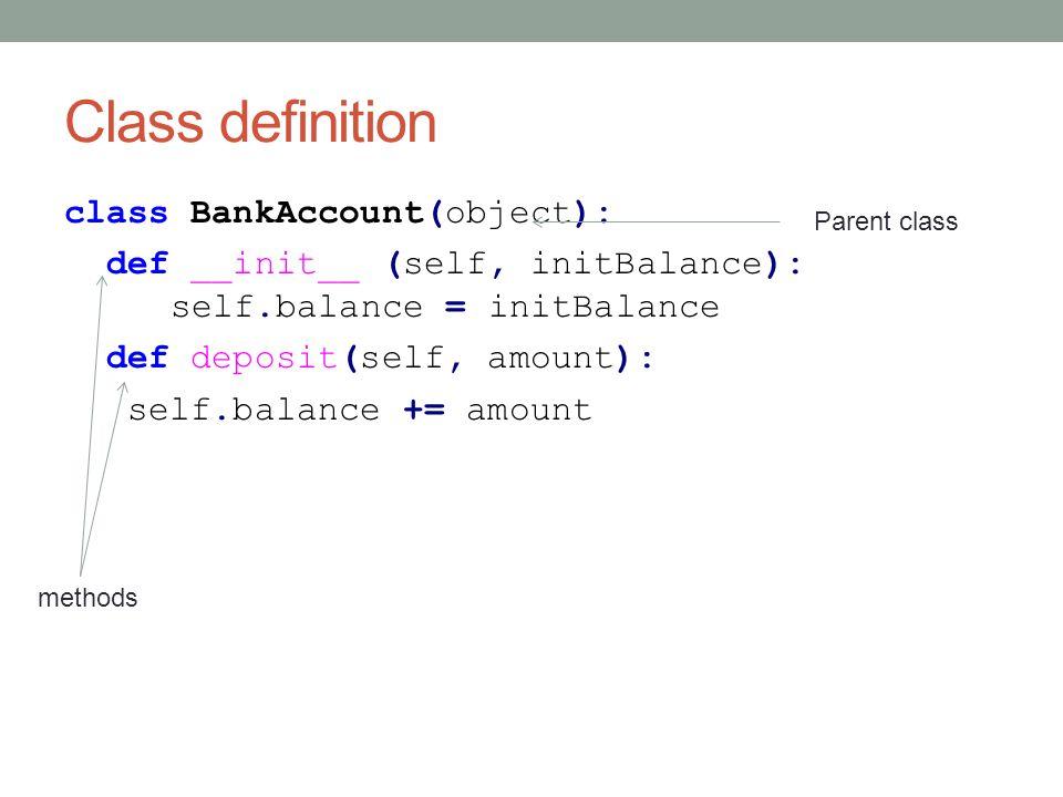 Class definition class BankAccount(object): def __init__ (self, initBalance): self.balance = initBalance def deposit(self, amount): self.balance += amount Parent class methods