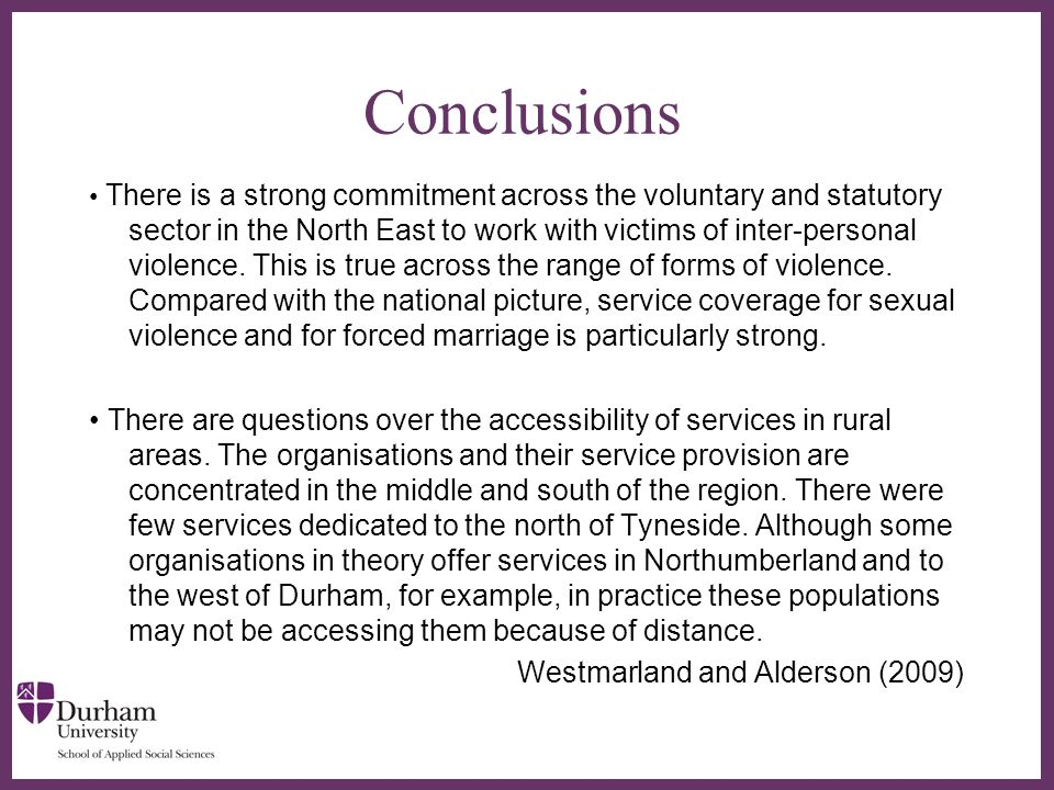 ∂ Conclusions There is a strong commitment across the voluntary and statutory sector in the North East to work with victims of inter-personal violence.
