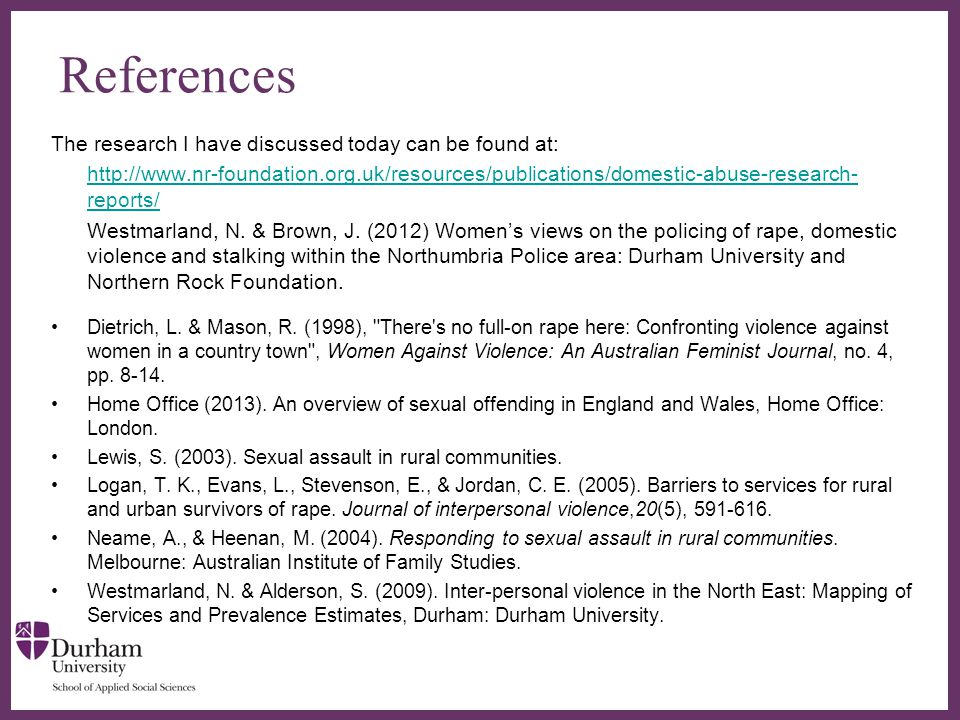 ∂ References The research I have discussed today can be found at: http://www.nr-foundation.org.uk/resources/publications/domestic-abuse-research- reports/ Westmarland, N.