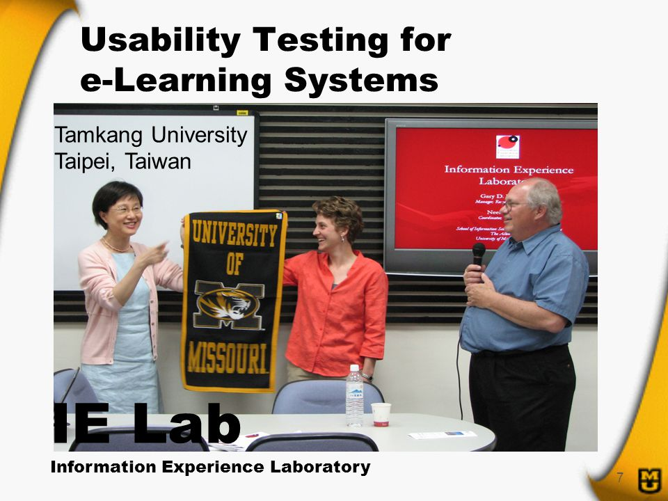 7 Usability Testing for e-Learning Systems Tamkang University Taipei, Taiwan IE Lab Information Experience Laboratory