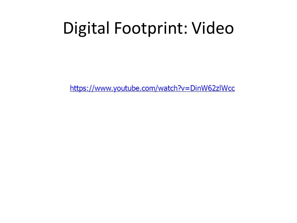 Digital Footprint: Video   v=DinW62zlWcc