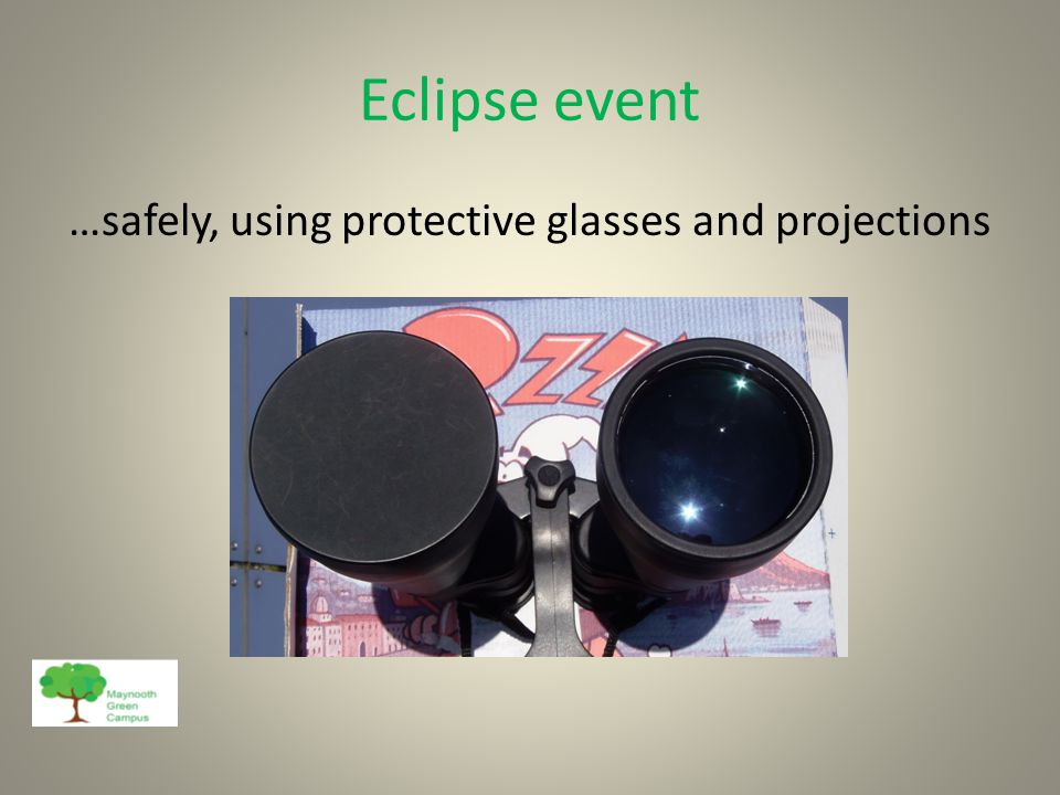 Eclipse event …safely, using protective glasses and projections