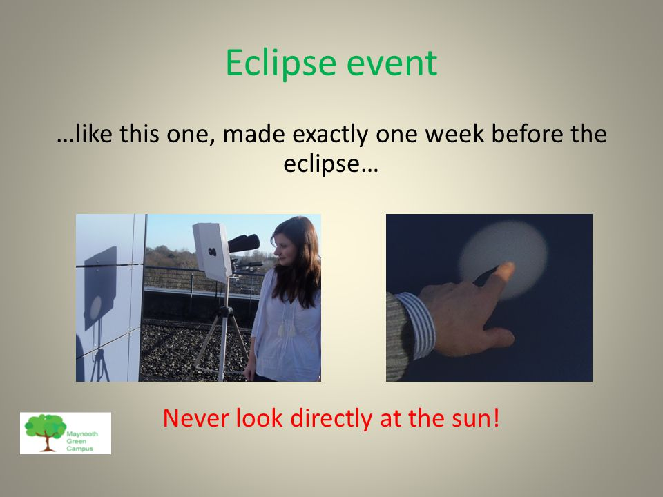 Eclipse event Venue: The Staff Training and Development Room, 3 rd Floor, John Hume Building, 8.30-10.30, 20 th March 2015 We don't promise the sun and moon, but will provide cups of tea and coffee