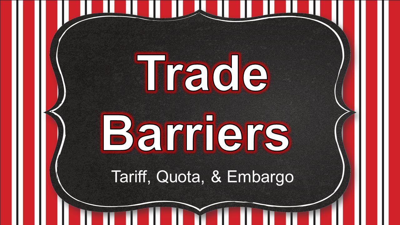 Tariff, Quota, & Embargo