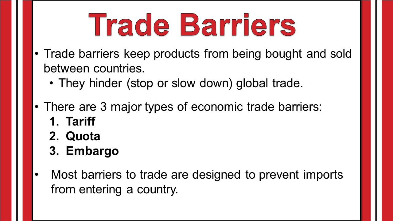 Trade barriers keep products from being bought and sold between countries.