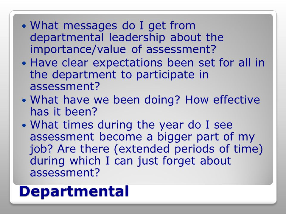 Departmental What messages do I get from departmental leadership about the importance/value of assessment.