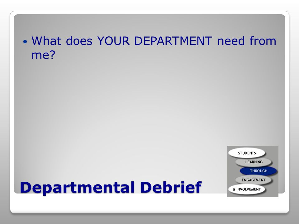 Departmental Debrief What does YOUR DEPARTMENT need from me