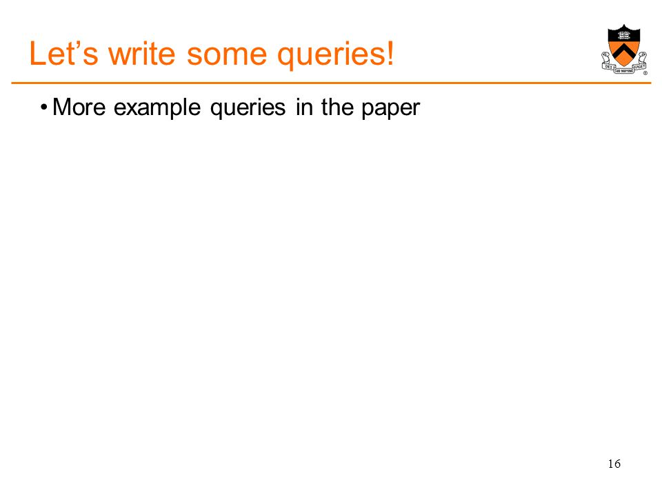Let's write some queries! More example queries in the paper 16