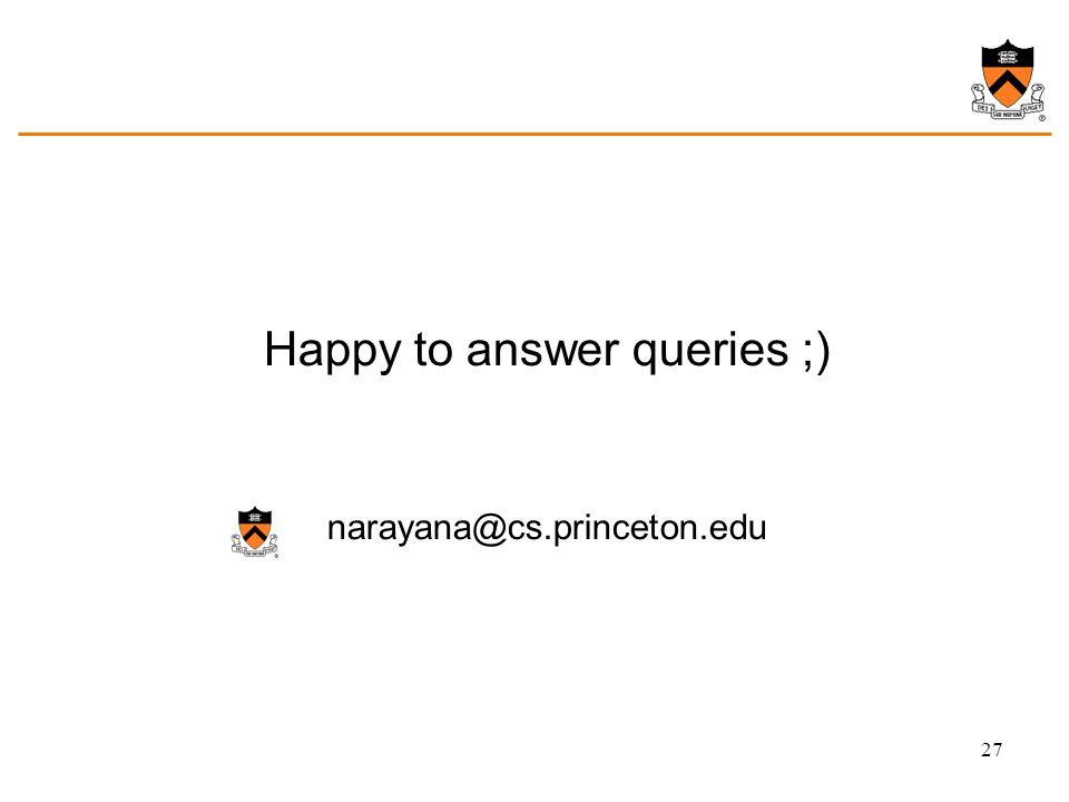 Happy to answer queries ;) narayana@cs.princeton.edu 27