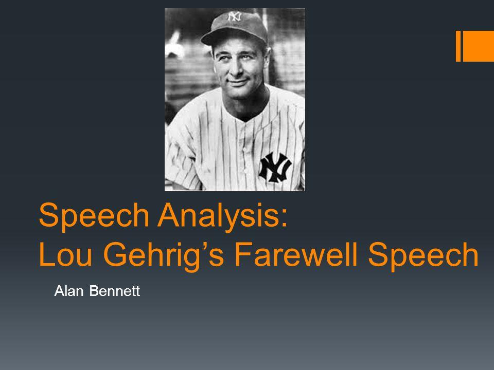 Speech Analysis: Lou Gehrig's Farewell Speech Alan Bennett