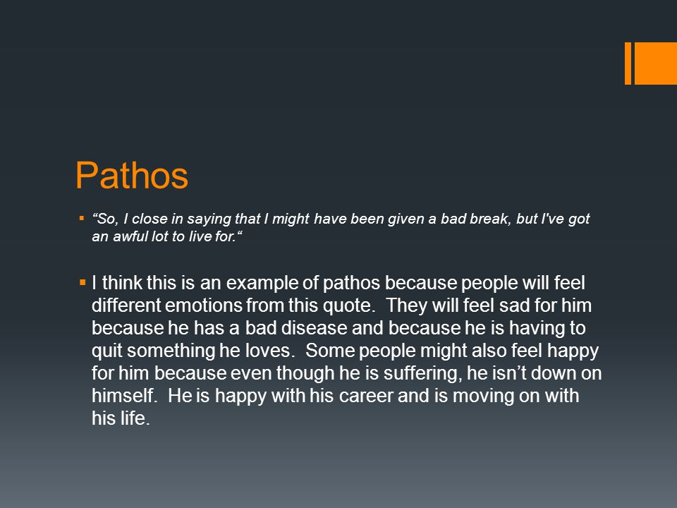 """Pathos  """"So, I close in saying that I might have been given a bad break, but I've got an awful lot to live for.""""  I think this is an example of path"""