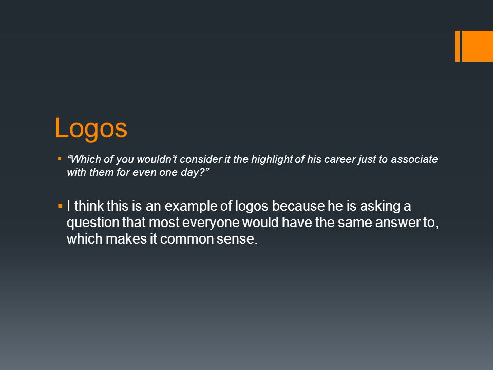 """Logos  """"Which of you wouldn't consider it the highlight of his career just to associate with them for even one day?""""  I think this is an example of"""